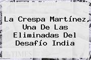 La Crespa Martínez, Una De Las Eliminadas Del <b>Desafío India</b>