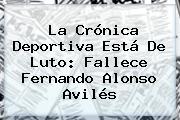 La Crónica Deportiva Está De Luto: Fallece <b>Fernando Alonso Avilés</b>