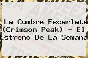 <b>La Cumbre Escarlata</b> (Crimson Peak) ? El Estreno De La Semana