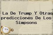 La De Trump Y Otras <b>predicciones De Los Simpsons</b>
