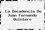 La Decadencia De <b>Juan Fernando Quintero</b>