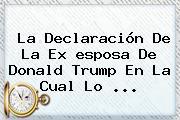 La Declaración De La Ex <b>esposa De Donald Trump</b> En La Cual Lo ...
