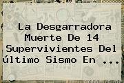 La Desgarradora Muerte De 14 Supervivientes Del <b>último Sismo</b> En ...