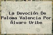 La Devoción De <b>Paloma Valencia</b> Por Álvaro Uribe