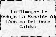 La <b>Dimayor</b> Le Redujo La Sanción Al Técnico Del Once Caldas