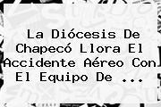 La Diócesis De <b>Chapecó</b> Llora El Accidente Aéreo Con El Equipo De ...