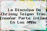 La Disculpa De <b>Chrissy Teigen</b> Tras Enseñar Parte íntima En Los AMAs