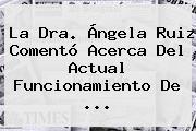 La Dra. Ángela Ruiz Comentó Acerca Del Actual Funcionamiento De <b>...</b>