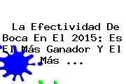 La Efectividad De Boca En El <b>2015</b>: Es El Más Ganador Y El Más <b>...</b>