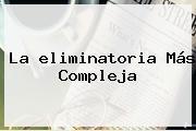 La <b>eliminatoria</b> Más Compleja