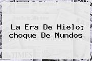 <b>La Era De Hielo</b>: <b>choque De Mundos</b>