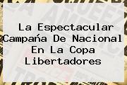 La Espectacular Campaña De Nacional En La <b>Copa Libertadores</b>