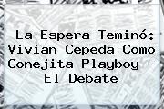 La Espera Teminó: <b>Vivian Cepeda</b> Como Conejita Playboy - El Debate