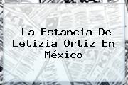 La Estancia De <b>Letizia Ortiz</b> En México