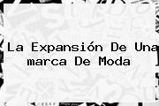 La Expansión De Una <b>marca</b> De Moda