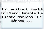 La Familia Grimaldi En Pleno Durante La Fiesta Nacional De <b>Mónaco</b> ...