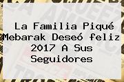 La Familia Piqué Mebarak Deseó <b>feliz 2017</b> A Sus Seguidores