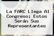 La FARC Llega Al Congreso: Estos Serán Sus Representantes