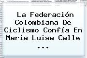 La Federación Colombiana De Ciclismo Confía En <b>Maria Luisa Calle</b> <b>...</b>