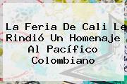 La <b>Feria De Cali</b> Le Rindió Un Homenaje Al Pacífico Colombiano