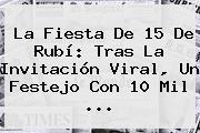 La Fiesta De <b>15 De Rubí</b>: Tras La Invitación Viral, Un Festejo Con 10 Mil ...