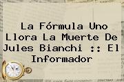 La Fórmula Uno Llora La Muerte De <b>Jules Bianchi</b> :: El Informador