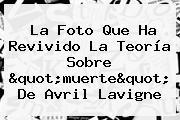 """La Foto Que Ha Revivido La Teoría Sobre """"muerte"""" De <b>Avril Lavigne</b>"""