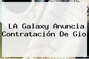 LA Galaxy Anuncia Contratación De <b>Gio</b>