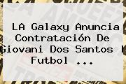 LA Galaxy Anuncia Contratación De <b>Giovani Dos Santos</b> | Futbol <b>...</b>