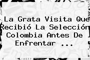 La Grata Visita Que Recibió La <b>Selección Colombia</b> Antes De Enfrentar ...