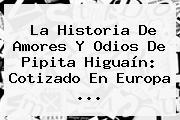 La Historia De Amores Y Odios De Pipita <b>Higuaín</b>: Cotizado En Europa ...