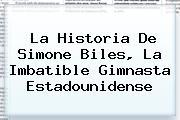 La Historia De <b>Simone Biles</b>, La Imbatible Gimnasta Estadounidense
