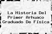 La Historia Del Primer Arhuaco Graduado De Física