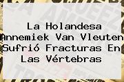 La Holandesa <b>Annemiek Van Vleuten</b> Sufrió Fracturas En Las Vértebras