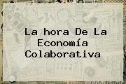 La <b>hora</b> De La Economía Colaborativa