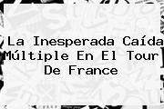 La Inesperada Caída Múltiple En El <b>Tour De France</b>