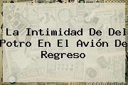 La Intimidad De <b>Del Potro</b> En El Avión De Regreso