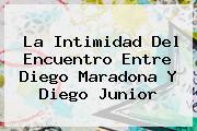 La Intimidad Del Encuentro Entre Diego Maradona Y Diego <b>Junior</b>