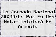 La Jornada Nacional &#039;<b>La Paz</b> Es Una Nota? Iniciará En Armenia
