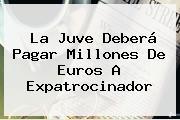 La Juve Deberá Pagar Millones De Euros A Expatrocinador