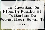 La Juventus De Higuaín Recibe Al Tottenham De Pochettino: Hora, TV ...