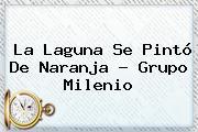 La Laguna Se Pintó De Naranja - Grupo <b>Milenio</b>