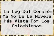 <b>La Ley Del Corazón</b> Ya No Es La Novela Más Vista Por Los Colombianos