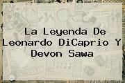 La Leyenda De Leonardo DiCaprio Y <b>Devon Sawa</b>