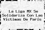 La <b>Liga MX</b> Se Solidariza Con Las Víctimas De París