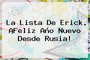 La Lista De Erick. ¡<b>Feliz Año</b> Nuevo Desde Rusia!