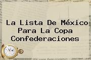 La Lista De México Para La <b>Copa Confederaciones</b>