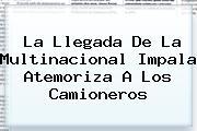 La Llegada De La Multinacional <b>Impala</b> Atemoriza A Los Camioneros