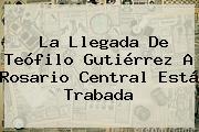 La Llegada De <b>Teófilo Gutiérrez</b> A Rosario Central Está Trabada
