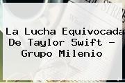 La Lucha Equivocada De Taylor Swift - Grupo <b>Milenio</b>